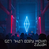 Get That Body Movin by Zajah