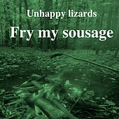 Fry My Sousage by Unhappy Lizards
