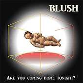 Are You Coming Home Tonight? von Blush