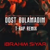 Dost Bulamadım T-Rap Remix de İbrahim Şiyar