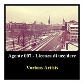 Agente 007 - Licenza Di Uccidere by Various Artists