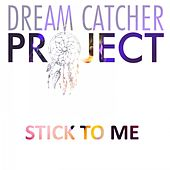 Stick to Me by Dream Catcher Project