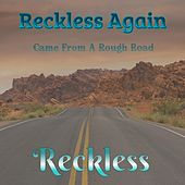 Came from a Rough Road by Reckless