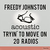 Tryin' to Move On / 20 Radios (Acoustic) de Freedy Johnston