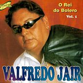 O Rei do Bolero, Vol. 1 by Valfredo Jair