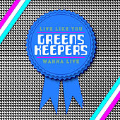 Live Like You Wanna Live von Greenskeepers