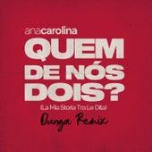 Quem De Nós Dois (La Mia Storia Tra Le Dita) (Dunga Remix) de Ana Carolina