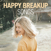 Happy Breakup Songs by Various Artists