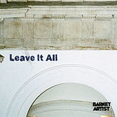 Leave It All by Barney Artist