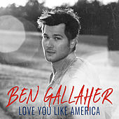 Love You Like America by Ben Gallaher