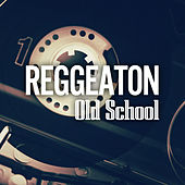 Reggaeton Old School von Various Artists