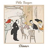Dinner by Pete Seeger