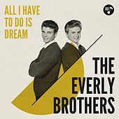 All I Have to Do Is Dream de The Everly Brothers