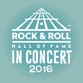 The Rock & Roll Hall Of Fame: In Concert 2016 (Live) by Various Artists