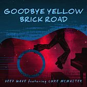Goodye Yellow Brick Road (feat. Luke McMaster) de Deep Wave