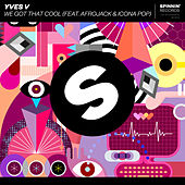 We Got That Cool (feat. Afrojack & Icona Pop) von Yves V