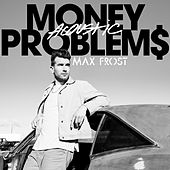 Money Problems (Acoustic) by Max Frost