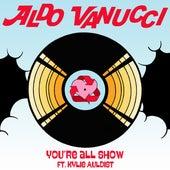 You're All Show von Aldo Vanucci