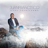 Jesús Transforma by Juan Francisco