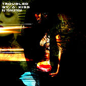 Troubled By A Kiss by Dj tomsten