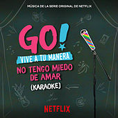 Go! Vive A Tu Manera. No Tengo Miedo De Amar (Soundtrack from the Netflix Original Series) (Karaoke) de Original Cast of Go! Vive A Tu Manera