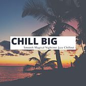 Chill Big - Smooth Magical Nightime Jazz Chillout by Chillout Lounge Summertime Café