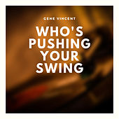 Who's Pushing Your Swing von Gene Vincent