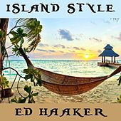Island Style by Ed Haaker