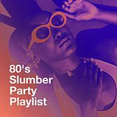 80's Slumber Party Playlist by Various Artists