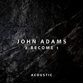 2 Become 1 (Acoustic) di John Adams