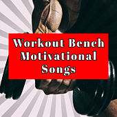 Workout Bench Motivational Songs – Gym Trainer Top Workout Songs de Various Artists