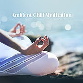 Ambient Chill Meditation – Yoga Zone, Relaxing Music Therapy, Mindful Music, Inner Harmony, Sounds of Nature to Rest, Sleep, New Age Music by Sleep Sound Library