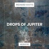 Drops of Jupiter (Acoustic) de Richard Watts
