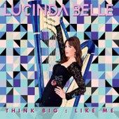 Think Big : Like Me von Lucinda Belle