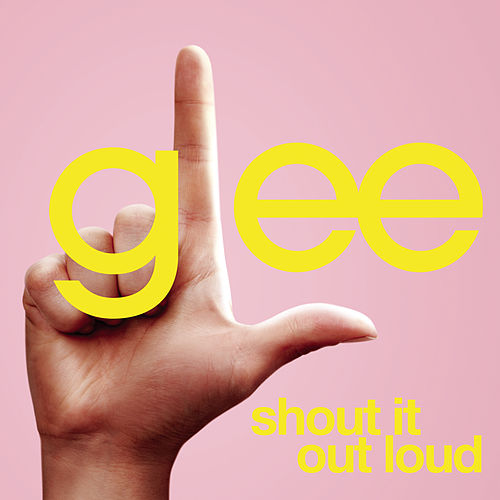 Shout It Out Loud (Glee Cast Version) by Glee Cast