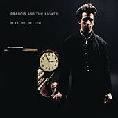 It'll Be Better by Francis and the Lights