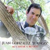Mi Cantar a Mexico de Juan Gonzalez