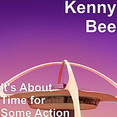 It's About Time for Some Action by Kenny Bee