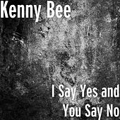 I Say Yes and You Say No by Kenny Bee