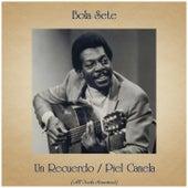 Un Recuerdo / Piel Canela (All Tracks Remastered) di Bola Sete