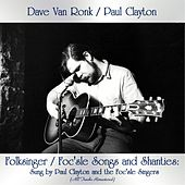 Folksinger / Foc'sle Songs and Shanties: Sung by Paul Clayton and the Foc'sle Singers (All Tracks Remastered) by Various Artists