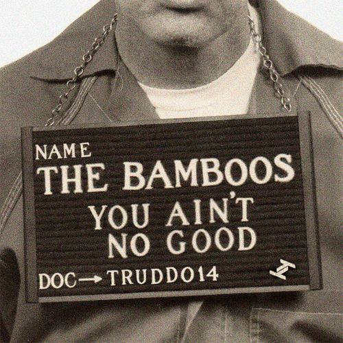 You Ain't No Good (Single) by Bamboos
