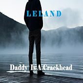 Daddy is a Crackhead by Leland