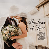 Shadows of Love: Popular Covers for Wedding and Party von Various Artists