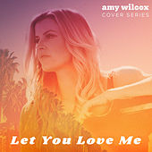 Let You Love Me by Amy Wilcox