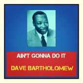 Ain't Gonna Do It de Dave Bartholomew