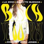 Bitch Te Quemas de La Zowi