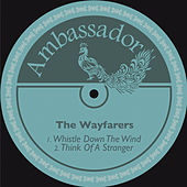 Whistle Down the Wind / Think of a Stranger von The Wayfarers
