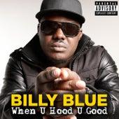 When U Hood U Good by Billy Blue