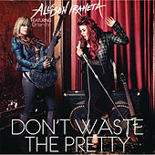 Don't Waste The Pretty by Allison Iraheta